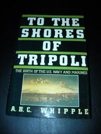 To the Shores of Tripoli: The Birth of the U.S. Navy and Marines