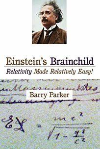 Einsteins Brainchild: Relativity Made Relatively Easy!