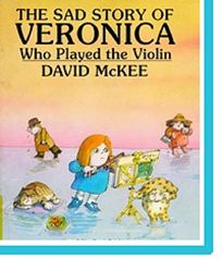The Sad Story of Veronica Who Played the Violin: Being an Explanation of Why the Streets Are Not Full of Happy Dancing People