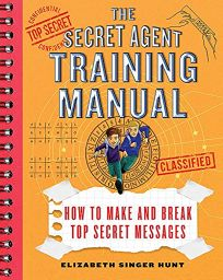 The Secret Agent Training Manual: How to Make and Break Top Secret Messages
