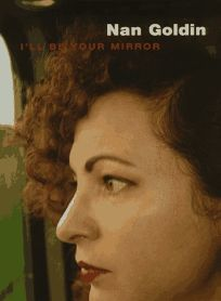 Nan Goldin: Ill Be Your Mirror