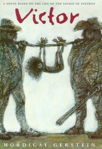 Victor: A Novel Based on the Life of the Savage of Aveyron