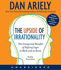 The Upside of Irrationality: The Expected Benefits of Defying Logic at Work and Home