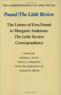Pound/The Little Review: The Letters of Ezra Pound to Margaret Anderson: The Little Review Correspondence