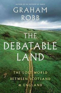 The Debatable Land: The Lost World Between Scotland and England