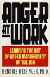 Anger at Work: Learning the Art of Anger Management on the Job