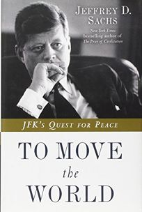 To Move the World: JFKs Quest for Peace