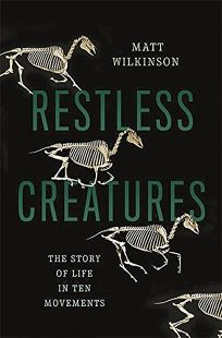 Restless Creatures: The Story of Life in Ten Movements