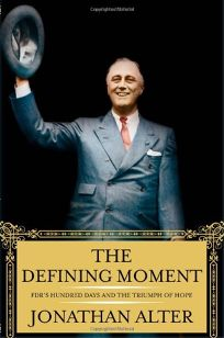 The Defining Moment: FDRs Hundred Days and the Triumph of Hope