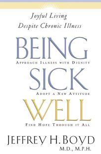 BEING SICK WELL: Joyful Living Despite Chronic Illness