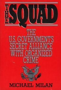 The Squad: The Us Governments Secret Alliance with Organized Crime