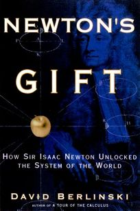 Newtons Gift: How Sir Isaac Newton Unlocked the System of the World