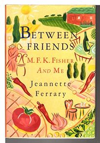 Between Friends: M.F.K. Fisher and Me