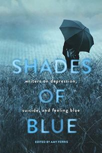 Shades of Blue: Writers on Depression