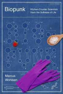 Biopunk: DIY Scientists Hack the Software of Life