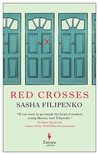Fiction Book Review: Red Crosses by Sasha Filipenko, trans. from the Russian by Brian James Baer and Ellen Vayner. Europa, $17 trade paper (208p) ISBN 978-1-60945-693-1