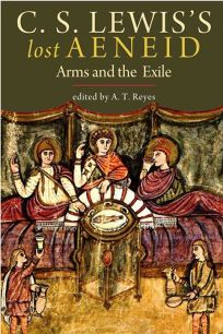 C. S. Lewiss Lost Aeneid: Arms and the Exile