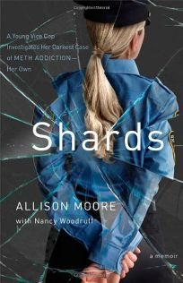 Shards: A Young Vice Cop Fights the Darkest Case of Meth Addiction%E2%80%94Her Own