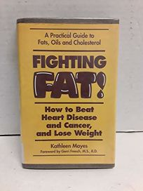 Fighting Fat!: How to Beat Heart Disease and Cancer