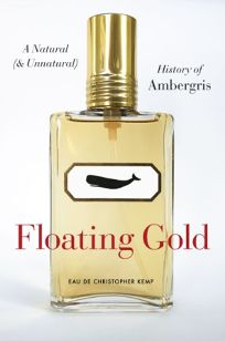 Floating Gold: A Natural and Unnatural History of Ambergris