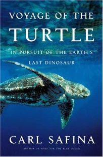 Voyage of the Turtle: In Pursuit of the Earths Last Dinosaur