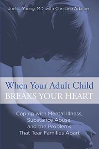 When Your Adult Child Breaks Your Heart: Coping with Mental Illness