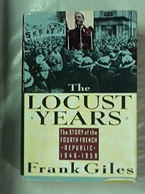 The Locust Years: The Story of the Fourth French Republic