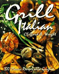 Grill Italian: 100 Classic Recipes Alla Griglia