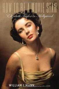 How to Be a Movie Star: Elizabeth Taylor in Hollywood.