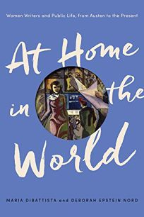 At Home in the World: Women Writers and Public Life from Austen to the Present