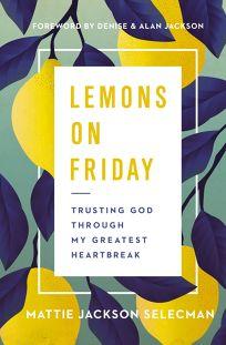 Lemons on Friday: Trusting God Through My Greatest Heartbreak