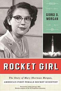 Rocket Girl: The Story of Mary Sherman Morgan