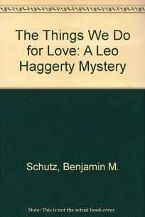 The Things We Do for Love: A Leo Haggerty Mystery