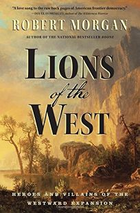 Lions of the West: Heroes and Villains of Westward Expansion