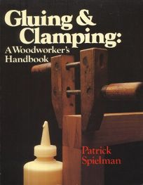 Gluing and Clamping: A Woodworkers Handbook