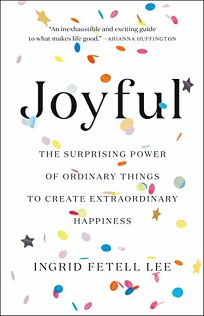 Nonfiction Book Review: Joyful: The Surprising Power of Ordinary Things to Create Extraordinary Happiness by Ingrid Fetell Lee. Little, Brown Spark, $28 (368p) ISBN 978-0-316-39926-5