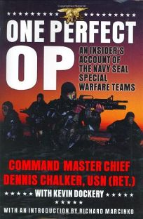 ONE PERFECT OP: An Insiders Account of the Navy SEALs Top-Secret Special Warfare Teams