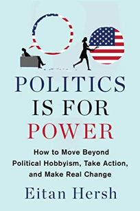 Politics Is for Power: How to Move Beyond Political Hobbyism