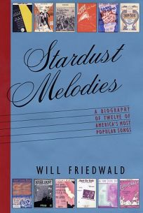 STARDUST MELODIES: The Biography of Twelve of Americas Most Popular Songs