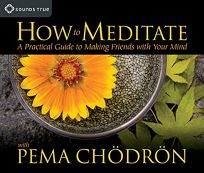 How to Meditate with Pema Chdrn
