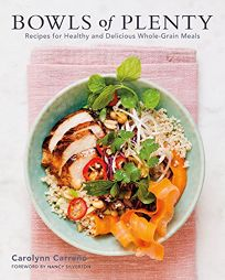 Bowls of Plenty: Recipes for Healthy and Delicious Whole Grain Meals