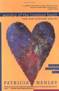 Worship of the Common Heart: New and Selected Stories