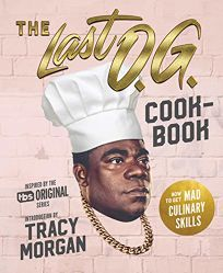 Lifestyle Book Review: The Last O.G. Cookbook by Tray Barker, intro. by Tracy Morgan, recipes by Nicole A. Taylor. Houghton Mifflin Harcourt, $27 (224p) ISBN 978-0-358-11761-2