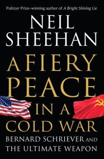 Fiery Peace in a Cold War: Bernard Schriever and the Ultimate Weapon