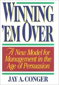 Winning em Over: A New Model for Management in the Age of Persuasion