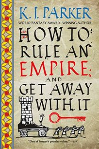 How to Rule an Empire & Get Away with It