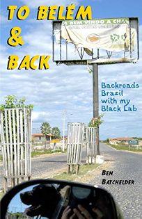 To Belem & Back: Backroads Brazil With My Black Lab