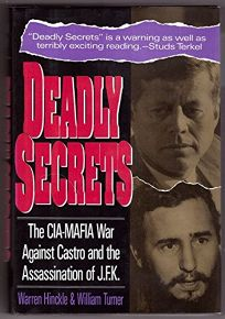 Deadly Secrets: The CIA-Mafia War Against Castro and the Assassination of J.F.K.