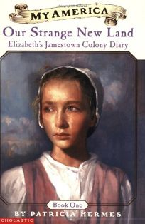 Elizabeths Jamestown Colony Diaries: Book One: Our Strange New Land