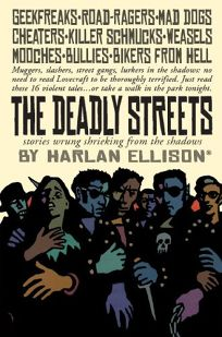 The Deadly Streets: Stories Wrung Shrieking from the Shadows